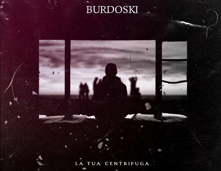 """La tua """"centrifuga"""", il nuovo singolo di Burdoski"""